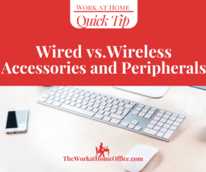 Work at Home Quick Tip: Wired v. Wireless Accessories and