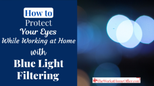 the-work-at-home-office-featured-post-blue-light-filtering